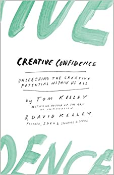 Creative Confidence: Unleashing The Creative Potential Within Us All por David Kelley
