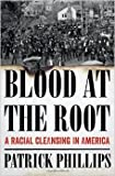 img - for Blood at the Root: A Racial Cleansing in America by Patrick Phillips 1 edition (Textbook ONLY, Hardcover ) book / textbook / text book