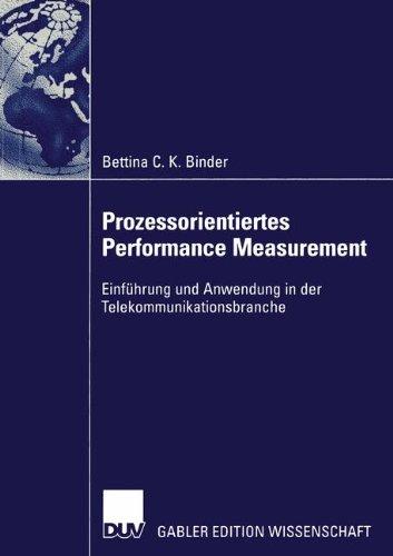 Prozessorientiertes Performance Measurement: Einführung und Anwendung in der Telekommunikationsbranche Taschenbuch – 4. Oktober 2013 Bettina C. K. Binder Springer 3824479389 Wirtschaft / Management