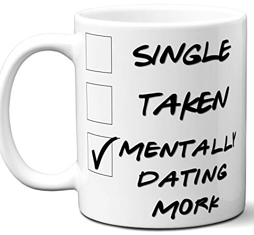 Funny Mork Mug. Single, Taken, Mentally Dating Coffee, Tea Cup. Best Gift Idea for Any Mork & Mindy TV Series Fan, Lover. Women, Men Boys, Girls. Birthday, Christmas. 11 oz. ()
