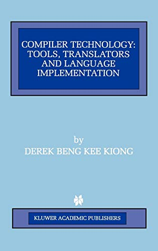 Compiler Technology: Tools, Translators and Language Implementation (The Springer International Series in Engineering and Computer Science)