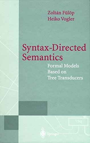 Syntax-Directed Semantics: Formal Models Based on Tree Transducers (Monographs in Theoretical Computer Science. An EATCS