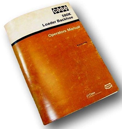 Case 580K Loader Backhoe Operators Owners Manual Maintenance All Variations Hoe - Case Backhoe Parts