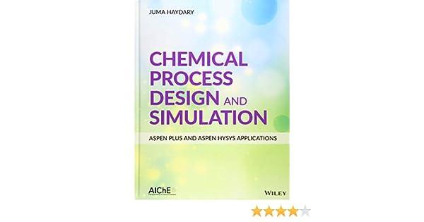 Chemical Process Design And Simulation Aspen Plus And Aspen Hysys Applications Haydary Juma 9781119089117 Amazon Com Books