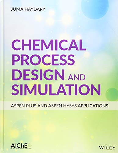 Chemical Process Design and Simulation: Aspen Plus and Aspen Hysys Applications (Design Software Plant)