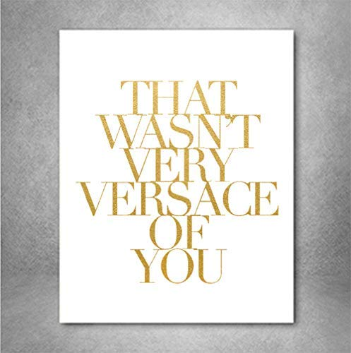 That Wasn't Very Versace of You Gold Foil Art Print Poster, 8x10 inches White A4