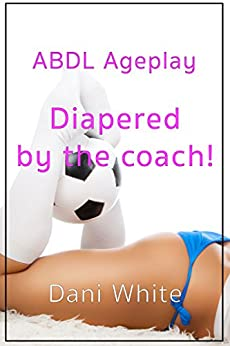 Diapered by The Coach: ABDL Ageplay - Kindle edition by Dani White