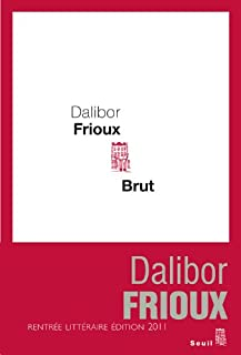 Brut, Frioux, Dalibor