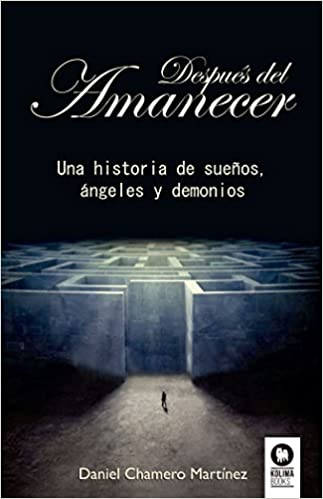 Después del amanecer: Una historia de sueños, ángeles y demonios Novelas para transformarse: Amazon.es: Daniel Chamero Martínez: Libros