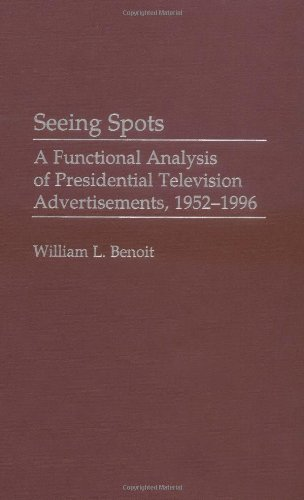 Seeing Spots: A Functional Analysis of Presidential Television Advertisements, 1952-1996 (Praeger Series in Political Communication (Hardcover))