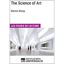 The Science of Art de Martin Kemp: Les Fiches de lecture d'Universalis (French Edition)
