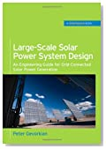 Large-Scale Solar Power System Design (GreenSource Books): An Engineering Guide for Grid-Connected Solar Power Generation (McGraw-Hill's Greensource)