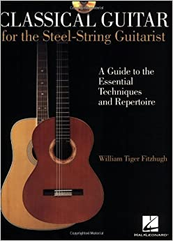 Classical Guitar for the Steel-String Guitarist Instructional Book/CD by William Tiger Fitzhugh (2008-02-01)