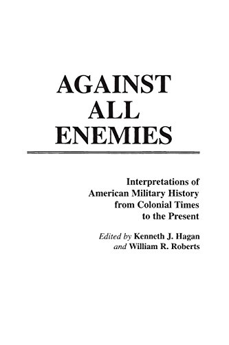 Against All Enemies: Interpretations of American Military History from Colonial Times to the Present (Contributions in M