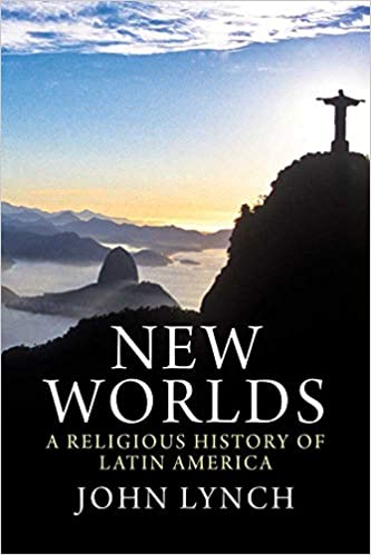 Lynch, J: New Worlds - A Religious History of Latin America: Amazon.es: Lynch, John: Libros en idiomas extranjeros