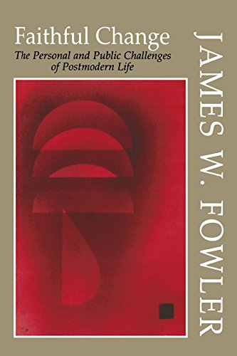 Faithful Change: The Personal and Public Challenges of Postmodern Life (Fowler Stages Of Faith)