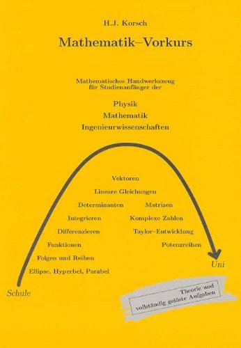 Mathematik-Vorkurs: Mathematisches Handwerkszeug für Studienanfänger der Physik, Mathematik und Ingenieurwissenschaften