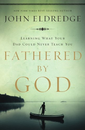 (Fathered by God: Learning What Your Dad Could Never Teach You)
