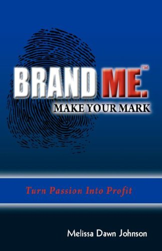 Brand Me. Make Your Mark: Turn Passion Into Profit ebook
