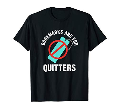(Bookmarks Are For Quitters Funny Reader T-Shirt)