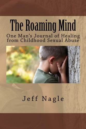 Read Online The Roaming Mind: One Man's Journal of Healing from Childhood Sexual Abuse PDF