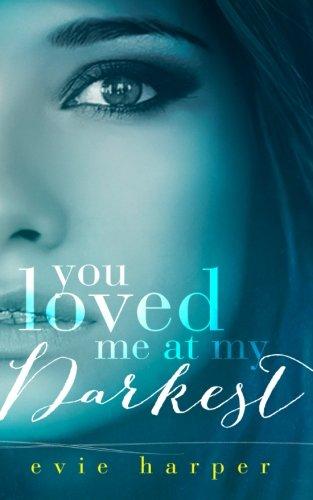 You Loved Me At My Darkest (Volume 1)