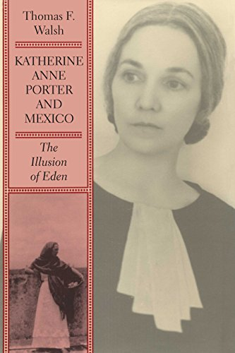 Katherine Anne Porter and Mexico : The Illusion of Eden - Thomas F. Walsh