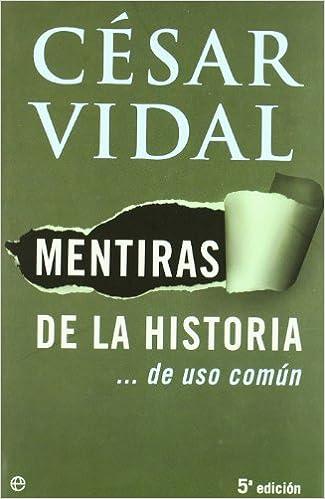 Mentiras de la historia ... de uso comun: Amazon.es: Vidal, Cesar ...