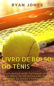 Livro De Bolso Do Tênis: Guia Básico Para Entender Como Jogar Tênis, Estratégias Simples Para Ganhar Os Jogos