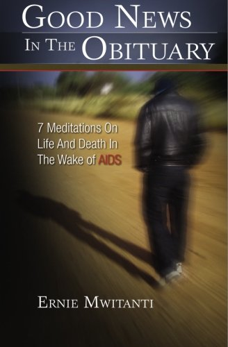 Read Online Good News In The Obituary: 7 Meditations On Life And Death In The Wake of AIDS PDF