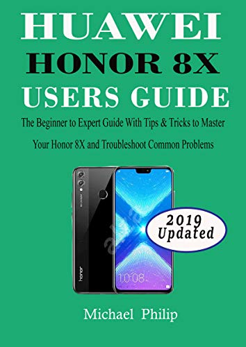 HUAWEI HONOR 8X USERS GUIDE: The Beginner to Expert Guide with Tips &  Tricks to Master Your Honor 8X and Troubleshoot Common Problems