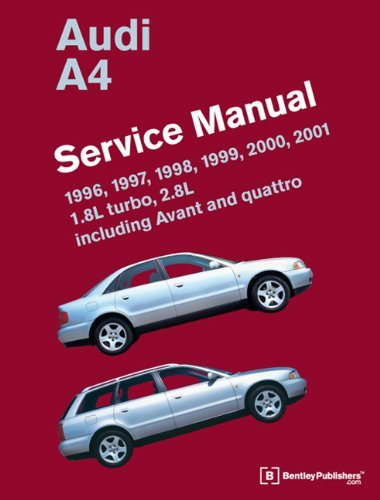 Audi A4 (B5) Service Manual: 1996, 1997, 1998, 1999, 2000, 2001: 1.8l Turbo, 2.8l, Including Avant and Quattro by Bentley Publishers (2012-11-30): ...