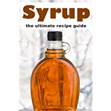 Syrup: The Ultimate Recipe Guide