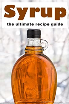 Syrup: The Ultimate Recipe Guide by [Caples, Danielle, Books, Encore]