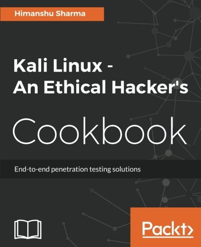 - Kali Linux - An Ethical Hacker's Cookbook: End-to-end penetration testing solutions