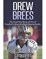 Drew Brees: The Inspiring Story of One of Football's Most Resilient Quarterbacks