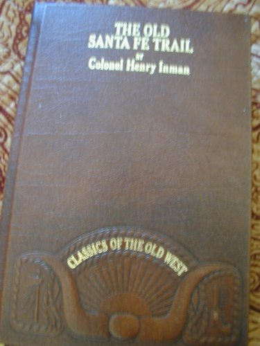 Old Sante Fe Trail (Classics of the Old West, Reprinted 1981 from the 1897 Edition) (Santa Fe Trail Books)