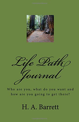 Life Path Journal: Who are you, what do you want and how are you going to get there?