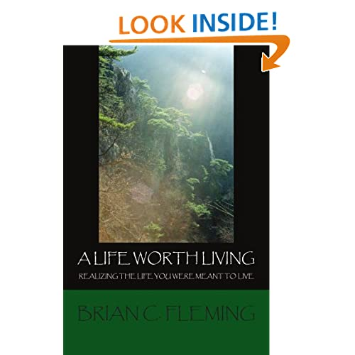 A Life Worth Living: Realizing the Life You Were Meant to Live Brian Fleming