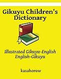 Gikuyu Children's Dictionary: Illustrated Gikuyu-English, English-Gikuyu (kasahorow English Gikuyu)