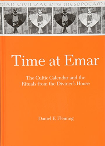 Time at Emar: The Cultic Calendar and the Rituals from the Diviner's Archive (Mesopotamian Civilizations)