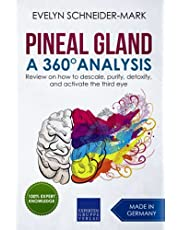 Pineal Gland – A 360° Analysis: Review on how to descale, purify, detoxify, and activate the third eye