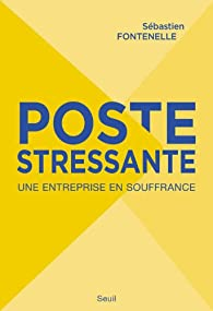Poste stressante : Une entreprise en souffrance par Sébastien Fontenelle