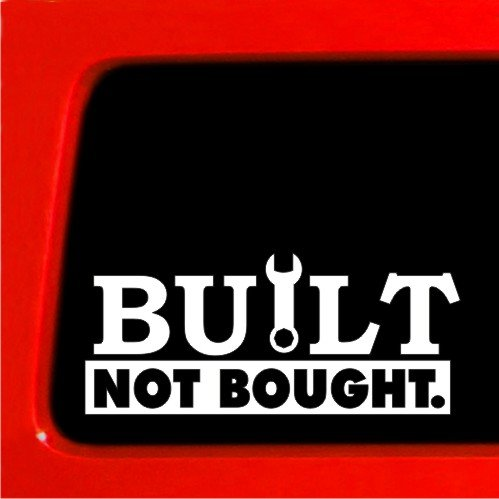 BUILT NOT BOUGHT - Sticker vinyl Decal car truck 4x4 drift import
