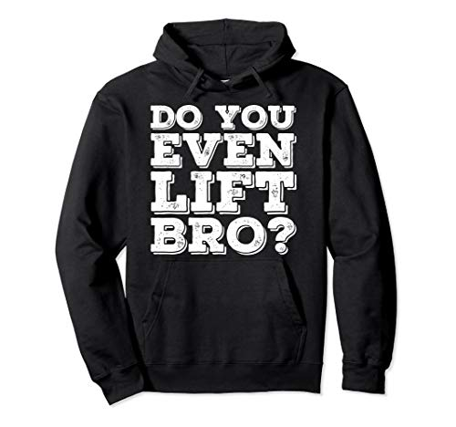 DO YOU EVEN LIFT BRO? Hoodie Funny Gym Fit Sports Gift Idea ()