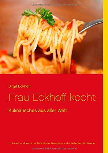 Frau Eckhoff kocht:: Kulinarisches aus aller Welt