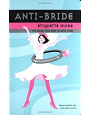 Anti-Bride Etiquette Guide: The Rules - And How to Bend Them