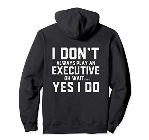 I Don't Always Play An Executive... Board Member Gift EXEC Pullover -