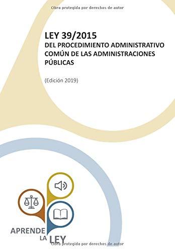 LEY 39/2015 DEL PROCEDIMIENTO ADMINISTRATIVO COMÚN DE LAS ADMINISTRACIONES PÚBLICAS por Aprende la Ley