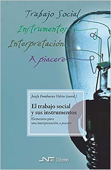 Trabajo social y sus instrumentos, El: Elementos para una interpretación a piacere: 7